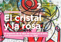 "Conference ""El cristal y la rosa""- The impact of the idea of crystals in arts and thinking: Lorca vs. Dali."